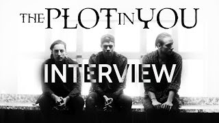 The Plot In You Interview | Happiness In Self Destruction