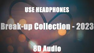 BreakUp Mashup | Sad Songs | 8D Audio Songs | 2019 Best Romantic Mashup