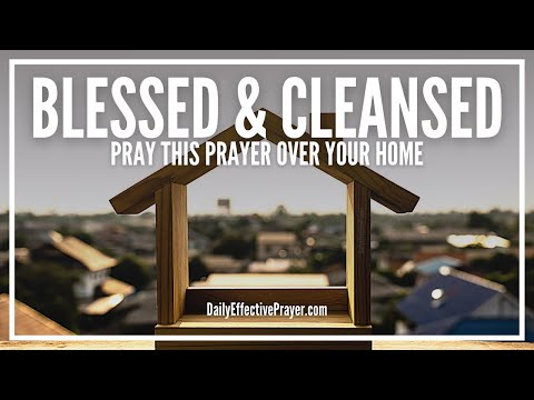 Prayer For House Blessing, Cleaning, Cleansing - Your Home Is Blessed