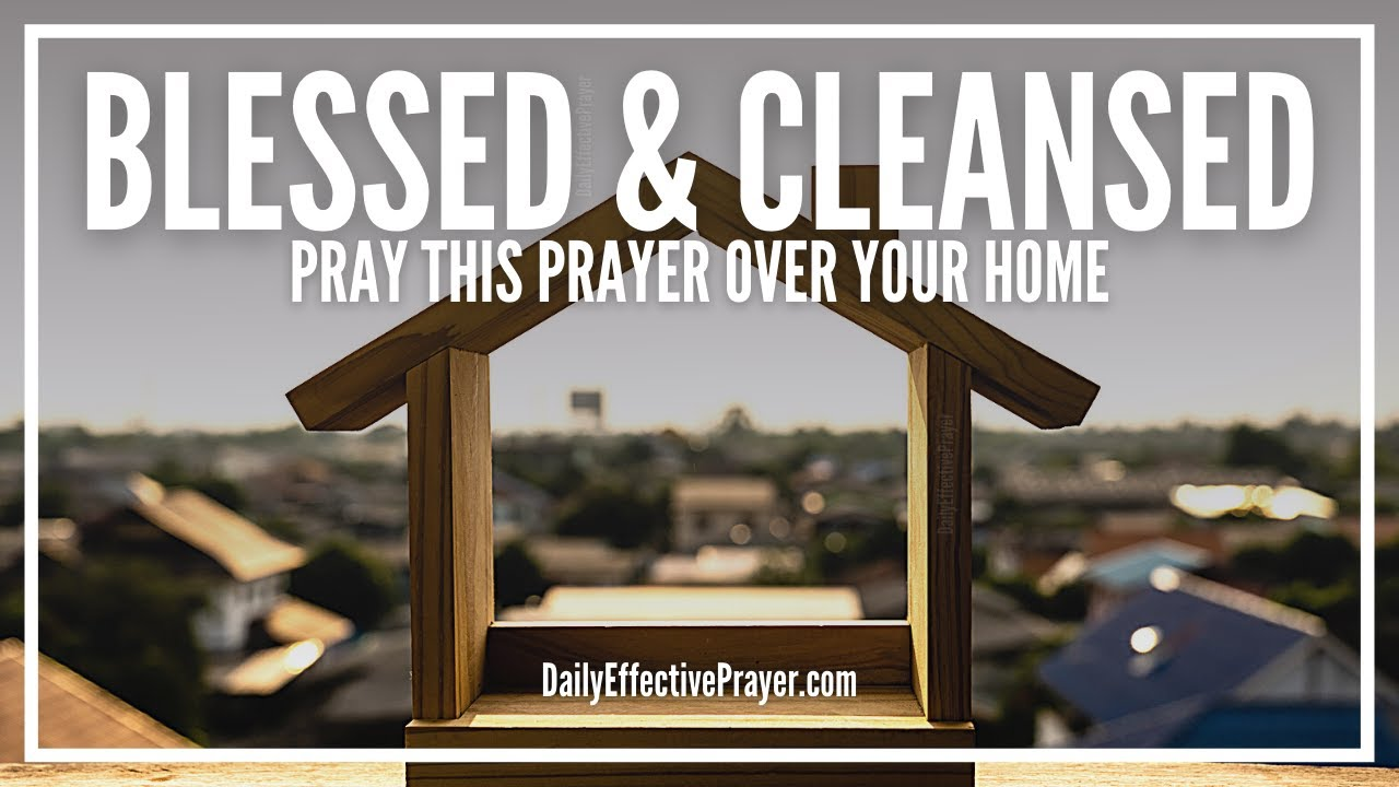 Prayer For House Blessing, Cleaning, Cleansing | Your Home Is Blessed