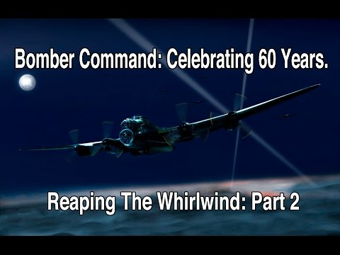 Bomber Command: Celebrating 60 Years Reaping The Whirlwind: Part 2
