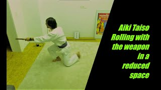 Aiki Taiso : Rolling with the weapons in a reduced space