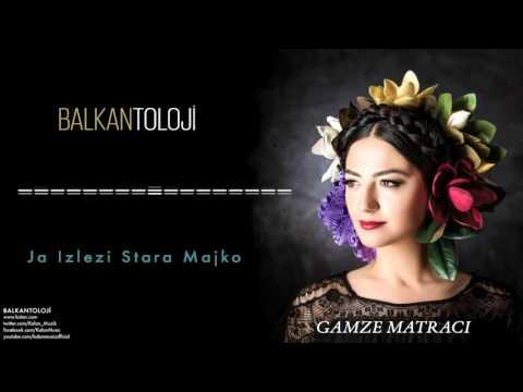 Gamze Matracı - Ja Izlezi Stara Majko [ Balkantoloji © 2016 Kalan Müzik ]