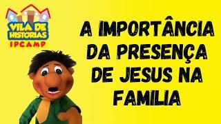 Vila de Histórias - A importância da presença de Jesus na família