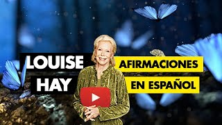 Louise Hay Afirmaciones en Español para empezar el día con optimismo