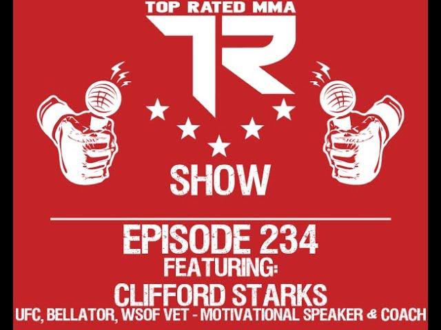 Ep. 234 - Clifford Starks - UFC / Bellator Vet, Entrepreneur, Speaker, & Coach