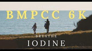 Breathe Iodine | Bmpcc 6k - Test Footage