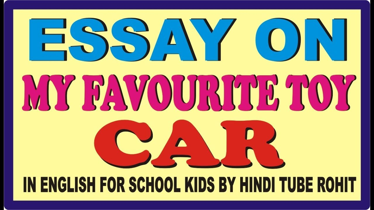 essay on my favourite toy car in english for school kids by hindi  essay on my favourite toy car in english for school kids by hindi tube rohit