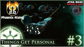 Things Get Personal [ Empire ] Star Wars: Empire at War Mod - Phoenix Rising 2.0 -  Ep 3