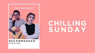 Chilling Sunday Recommended Playlist [พี่น้อง / ไม่สนิทอย่าทัก / ว่างอยู่]