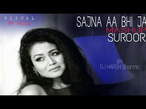 Sajna Aa Bhi Ja X Suroor - DJ HARSH SHARMA   Rahul Jain   Bilal Saeed   Naha Kakar   MF MUSIC