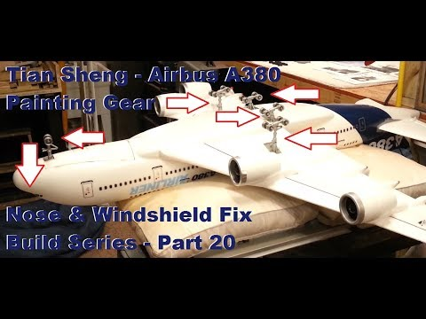 Tian Sheng - Airbus A380 - Nose & Windshield + Painting Gear - Build Series - Part 20