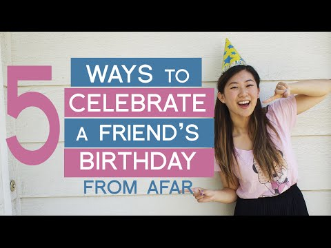 5 Ways To Celebrate a Friend's Birthday (from afar)