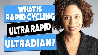 Rapid Cycling Bipolar and Ultra rapid Cycling and Ultradian. Why Does it Happen?