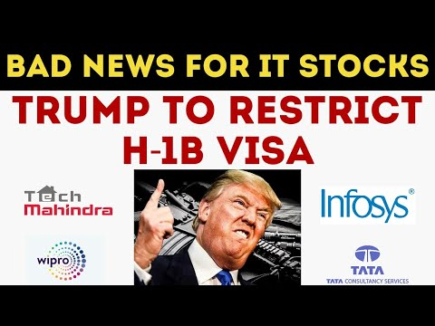 BAD NEWS FOR IT STOCKS - TRUMP TO RESTRICT H1B VISA -INFOSYS -TCS -WIPRO WILL BE IMPACTED