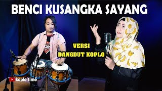 Download lagu Benci Kusangka Sayang koplo version