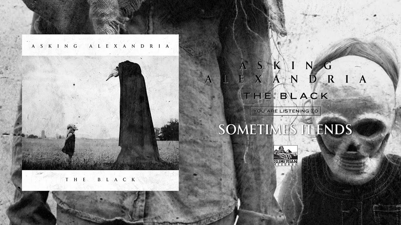 ASKING ALEXANDRIA - Sometimes it Ends