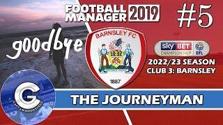Let's Play FM19 Journeyman | Barnsley S5 E5 | GOODBYE BARNSLEY | A Football Manager 2019 Story