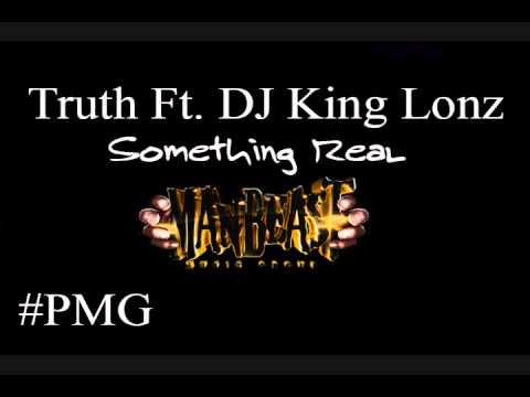 Truth - Something Real Ft. DJ King Lonz #PMG