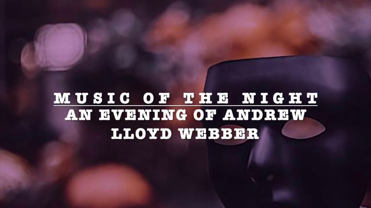 Music Of The Night An Evening Of Andrew Lloyd Webber Youtube
