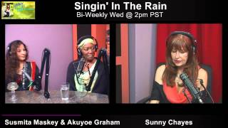 SINGIN' IN THE RAIN with SUNNY CHAYES Guests: SUSMITA MASKEY and AKUYOE GRAHAM