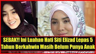 Netizen Sebak Mendengar Luahan Hati Siti Elizad 5 Tahun Berkahwin Masih Belum Punya Anak