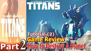 How to Destroy A Planet | Planetary Annihilation Titans Tutorial 2 Part 2 | PC Game Review