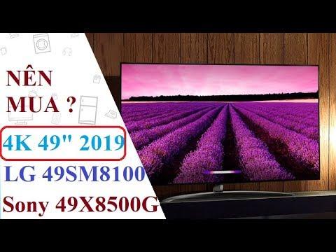 Nên mua Tivi LG 49SM8100PTA hay Sony 49X8500G tầm giá dưới 20tr