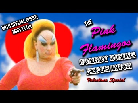 """The """"Pink Flamingos"""" (1972) Comedy Dining Experience Valentines Special (Feature Commentary)"""