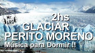 2 HORAS - MÚSICA PARA DORMIR BIEN !! VIENTO DE INVIERNO ! GLACIAR PERITO MORENO