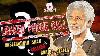 Screen Patti || SHOCKING!! Leaked Phone Call || Naseeruddin Shah Calling Ganja Dealer