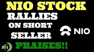NIO STOCK RALLIES ON SHORT SELLER PRAISES!!