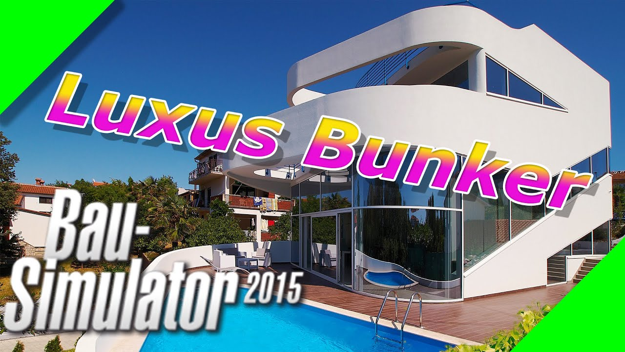 Bau Simulator Kostenlos Bau Simulator 2015 Let 39s Play Luxusbunker 7 Youtube