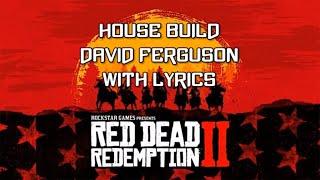Red Dead Redemption 2 Soundtrack - House Build (WITH LYRICS) David Ferguson