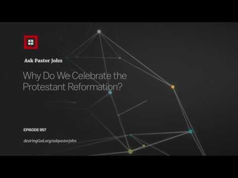 download Why Do We Celebrate the Protestant Reformation? // Ask Pastor John