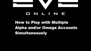 Eve Online - How to Use Multiple Alpha and/or Omega Accounts Simultaneously (Working)