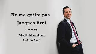 Ne Me Quitte Pas (Jacques Brel) - Cover by Crooner Singer Matt Mardini with the Band