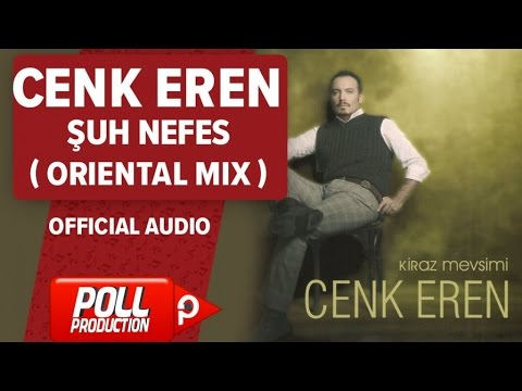 Cenk Eren - Şuh Nefes ( Oriental Mix ) - ( Official Audio )