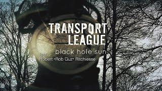 Transport League - Black Hole Sun [Official Music Video]