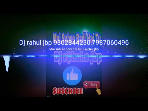 Mai Sabse Badi Hai Tu Rmx By Dj Rahul jbp