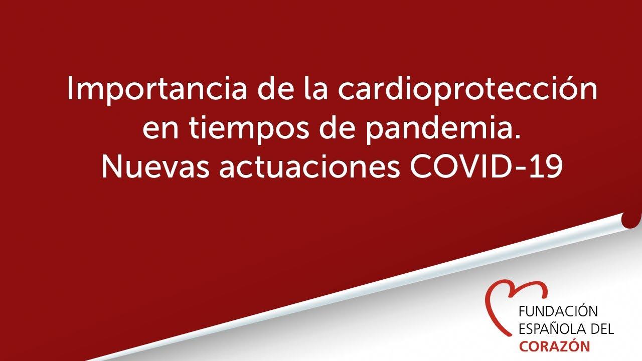 Necesidad e importancia de la cardioprotección y su adaptación en tiempos de pandemia. Nuevas actuac