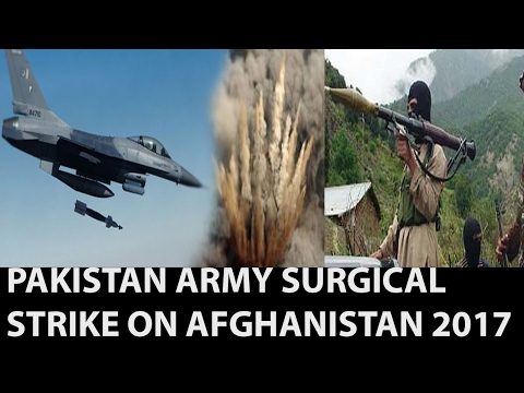 Pakistan's Surgical strike on Afghanistan after Terror Attacks 2017