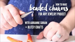 How to Make Bead Charms for Any Jewelry Project