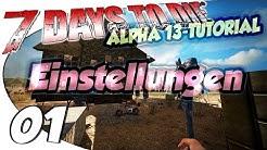 7 DAYS TO DIE Alpha 13 Tutorial ★ #01 - Die Einstellungen ★ German Gameplay