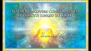 Science Discovers Consciousness is Directly Linked To Light.