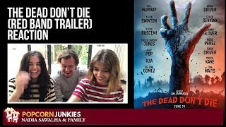 The Dead Don't Die (RED BAND Trailer) The Popcorn Junkies Family Reaction