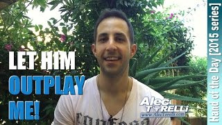 POKER STRATEGY - CASH GAME: Let Him Outplay Me!