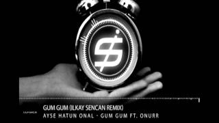 Ayse Hatun Onal - Gum Gum ft. Onurr (Ilkay Sencan Remix) Video