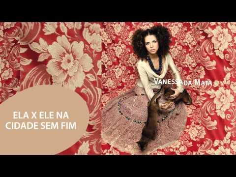 Клип Vanessa da Mata - Ela x Ele na Cidade sem Fim
