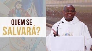 Quem se salvará? - Padre José Augusto (09/07/19)